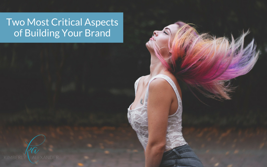 Two Most Critical Aspects of Building Your Brand